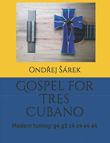 Gospel for Tres Cubano: Modern tuning: g4 g3 c4 c4 e4 e4