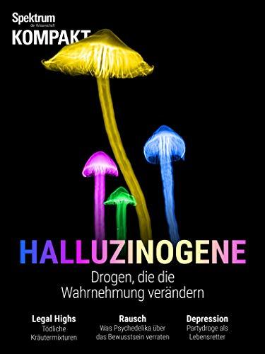 Spektrum Kompakt - Halluzinogene: Drogen, die die Wahrnehmung verändern