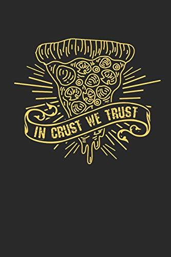 In Crust We Trust: Notizbuch / Tagebuch / Heft mit Punkteraster Seiten. Notizheft mit Dot Grid, Journal, Planer für Termine oder To-Do-Liste.