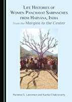 Life Histories of Women Panchayat Sarpanches from Haryana, India: From the Margins to the Center