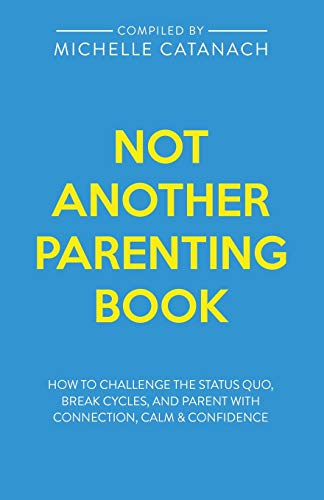 Not Another Parenting Book: How to Challenge the Status Quo, Break Cycles,...