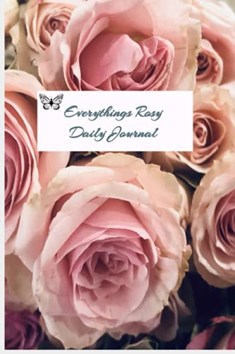 Everything is Rosy Daily Journal: Journal