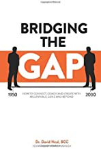 Bridging The Gap: How to Connect, Coach, and Create with Millennials, Gen Z and Beyond
