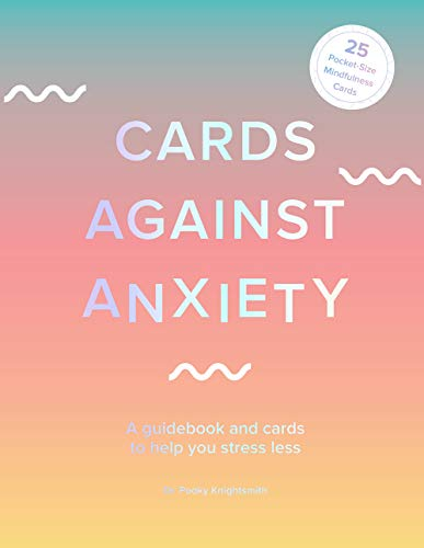 Cards Against Anxiety: A Guidebook and Cards to Help You Stress Less