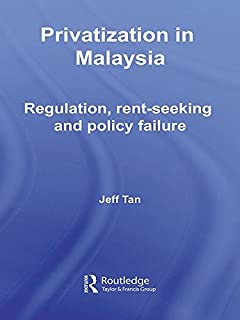 Privatization in Malaysia: Regulation, Rent-Seeking and Policy Failure (Routledge Malaysian Studies Series)