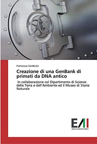 Creazione di una GenBank di primati da DNA antico: In collaborazione col Dipartimento di Scienze della Terra e dell'Ambiente ed il Museo di Storia Naturale