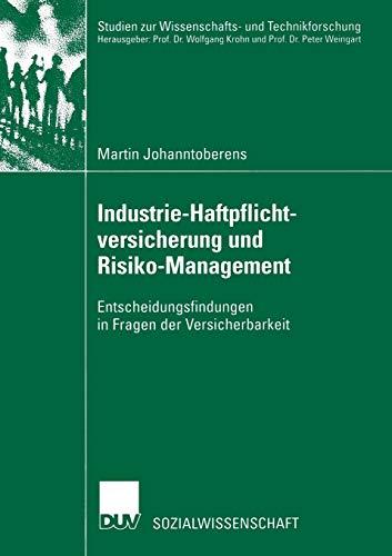 Industrie-Haftpflichtversicherung und Risiko-Management: Entscheidungsfindungen in Fragen der Versicherbarkeit (Studien zur Wissenschafts- und Technikforschung) (German Edition)