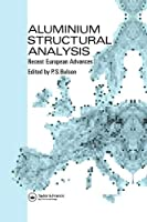 Aluminium Structural Analysis: Recent European advances