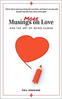 More Musings On Love: And The Art of Being Human by [Phil Goddard]
