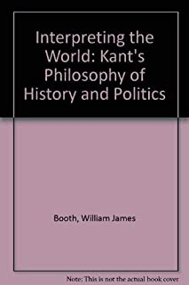 Interpreting the World: Kant's Philosophy of History and Politics