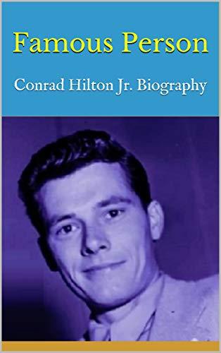 Famous Person: Conrad Hilton Jr. Biography (English Edition)