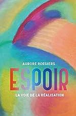 Espoir - La voie de la réalisation d'Aurore Roegiers
