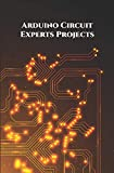 Arduino Circuit Experts Projects Handson: Wi-Fi Repeater or Range extender, Alexa Controlled Home Automation, ESP8266 based Smart Plug, NodeMCU ESP8266 Over-the-Air etc..,