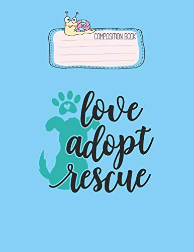 Composition Book: Love Adopt Rescue Dog Pet Owner Rescue Mom Or Dad Long Sleeve Lovely Composition Notes Notebook for Work Marble Size College Rule ... Way to Use Method Note Taking System