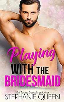 Playing With the Bridesmaid: A Single Dad Romance by [Stephanie Queen]