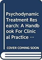 Psychodynamic Treatment Research: A Handbook For Clinical Practice (Basic Professional Books)