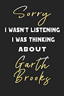 Sorry I Wasn't Listening I Was Thinking about Garth Brooks: Unique Personalized Notebook, Simple Black and White Notebook,...