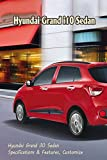 Hyundai Grand i10 Sedan: Hyundai Grand i10 Sedan Specifications & Features, Customize: What Do You Want to Know About Hyundai Grand i10 Sedan? (English Edition)