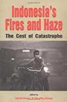Indonesia's Fires and Haze: The Cost of Catastrophe