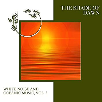 The Shade of Dawn - White Noise and Oceanic Music, Vol. 2