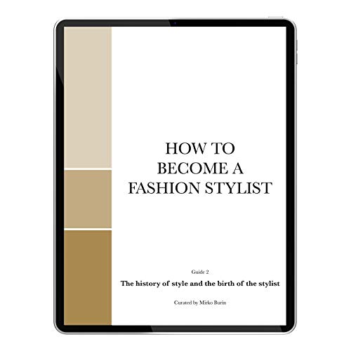 How To Become A Fashion Stylist - VOLUME II: The History Of The Style and The Birth of The Stylist (English Edition)