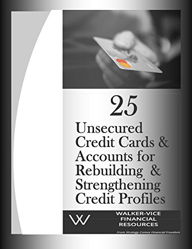 25 Unsecured Credit Cards & Accounts for Rebuilding & Strengthening Credit Profiles