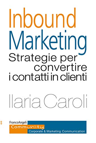 Inbound marketing: Strategie per convertire i contatti in clienti (Italian Edition)