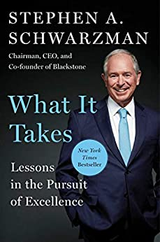 What It Takes: Lessons in the Pursuit of Excellence by [Stephen A. Schwarzman]