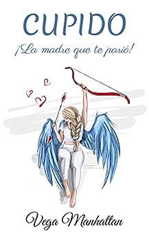Cupido. ¡La madre que te parió! PDF EPUB Gratis descargar completo