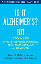 Is It Alzheimer's?: 101 Answers to Your Most Pressing Questions about Memory Loss and Dementia (A Johns Hopkins Press Health Book)