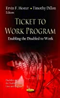 Ticket to Work Program: Enabling the Disabled to Work (Disability and the Disabled-issues, Laws and Programs)