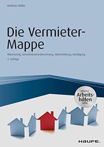 Die Vermieter-Mappe - inkl. Arbeitshilfen online: Musterbriefe, Formulare und Erläuterungen (Haufe Fachbuch 16008)