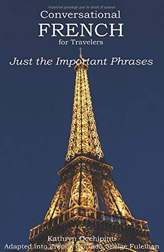Conversational French for Travelers: Just the Important Phrases (French Edition)