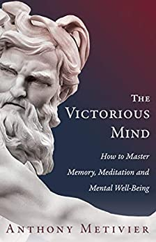 The Victorious Mind: How To Master Memory, Meditation and Mental Well-Being (English Edition) van [Anthony Metivier]