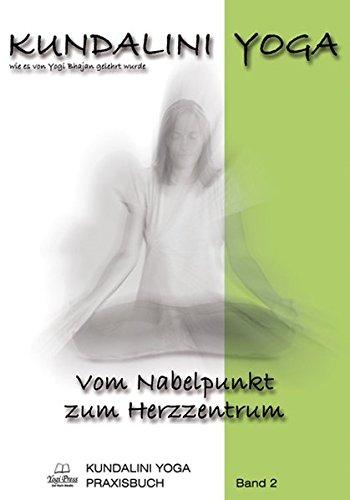 Kundalini Yoga Praxisbuch Band 2: Vom Nabelpunkt zum Herzzentrum