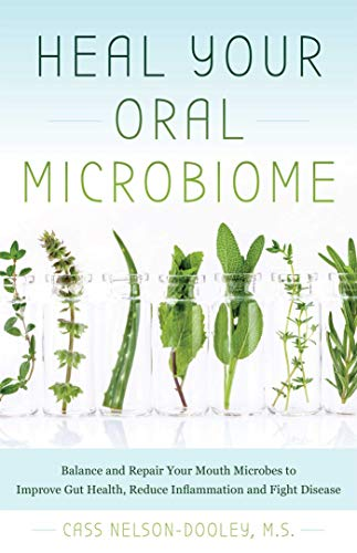 Compare Textbook Prices for Heal Your Oral Microbiome: Balance and Repair your Mouth Microbes to Improve Gut Health, Reduce Inflammation and Fight Disease 1 Edition ISBN 9781612439006 by Nelson-Dooley, Cass