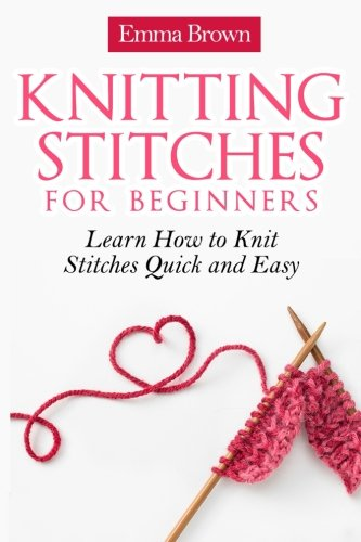 Knitting Stitches for Beginners: Learn How to Knit Stitches Quick and Easy