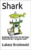 Shark: Building instruction for the Lego Wedo 2.0 set + program code (English Edition)