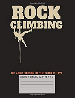 Rock Climbing. The Adult Version of the Floor is Lava Composition Notebook