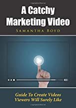 A Catchy Marketing Video: Guide To Create Videos Viewers Will Surely Like
