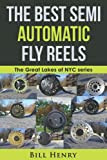 The Best Semi Automatic Fly Reels (The Great Lakes of NYC series)