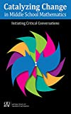 Catalyzing Change in Middle School Mathematics: Initiating Critical Conversations (English Edition)