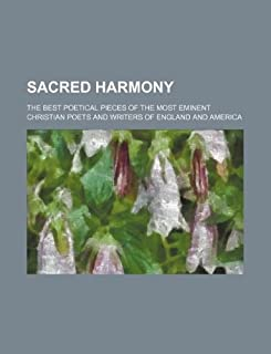 Sacred Harmony; The Best Poetical Pieces of the Most Eminent Christian Poets and Writers of England and America
