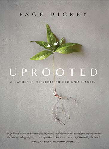 Compare Textbook Prices for Uprooted: A Gardener Reflects on Beginning Again  ISBN 9781604699579 by Dickey, Page