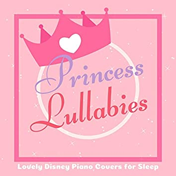 Princess Lullabies - Lovely Disney Piano Covers for Sleep (Piano Lullaby Cover)