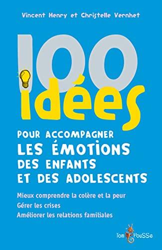 100 idées pour accompagner les émotions des enfants et des adolescents : Mieux comprendre la...