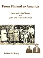 From Finland to America: Lauri and Liisa Wesala and John and Hannah Wuollet (hardcover)