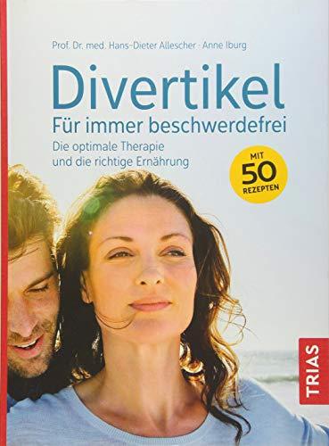 Divertikel - Für immer beschwerdefrei: Die optimale Therapie und die...