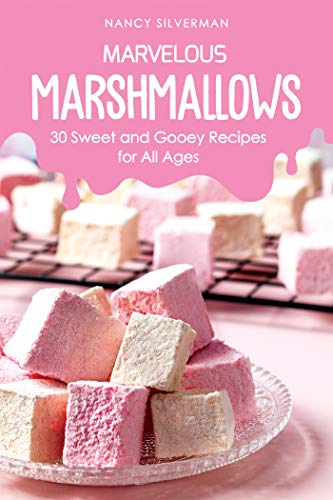 Marvelous Marshmallows: 30 Sweet and Gooey Recipes for All Ages (English Edition)