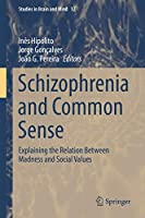 Schizophrenia and Common Sense: Explaining the Relation Between Madness and Social Values (Studies in Brain and Mind, 12)